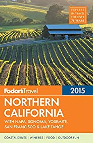 Fodor's Northern California 2015: with Napa, Sonoma, Yosemite, San Francisco & Lake Tahoe (Full-color