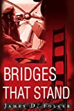 Bridges That Stand, Jim Folger, 0595189172
