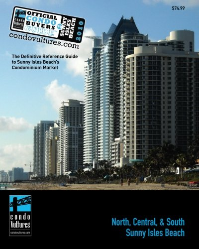 Official Condo Buyers Guide To Sunny Isles Beach: 2010 - The Definitive Reference Guide to Sunny Isles Beach's Condominium Market pdf