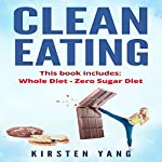 Clean Eating, 2 Manuscripts: Whole Diet & Zero Sugar Diet | Kirsten Yang