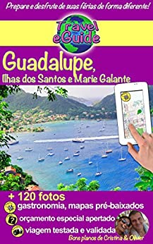 Travel eGuide: Guadalupe, Ilhas Saintes e Marie Galante: Descubra essas ilhas paradisíacas do Mar do Caribe como suas praias de sonho, areia fina e águas azul-turquesa, esta natureza maravilhosa! por [Rebière, Cristina, Rebière, Olivier]