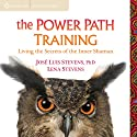 The Power Path Training: Living the Secrets of the Inner Shaman Rede von José Luis Stevens, Lena Stevens Gesprochen von: José Luis Stevens, Lena Stevens
