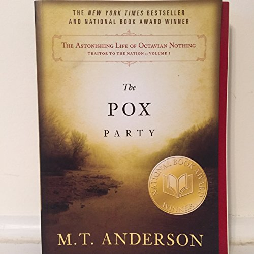 [ { THE POX PARTY (ASTONISHING LIFE OF OCTAVIAN NOTHING, TRAITOR TO THE NATION #01) } ] by Anderson, M T (AUTHOR) Jan-25-2011 [ Paperback ]