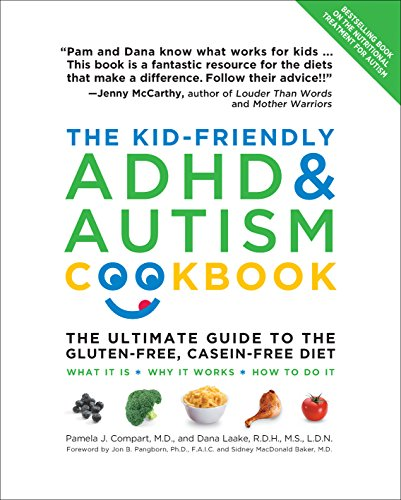 The Kid-Friendly ADHD & Autism Cookbook, Updated and Revised: The Ultimate Guide to the Gluten-Free, Casein-Free Diet by Pamela Compart, Dana Laake