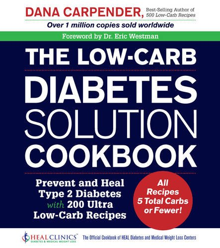 The Low-Carb Diabetes Solution Cookbook: Prevent and Heal Type 2 Diabetes with 200 Ultra Low-Carb Recipes – All Recipes 5 Total Carbs or Fewer!