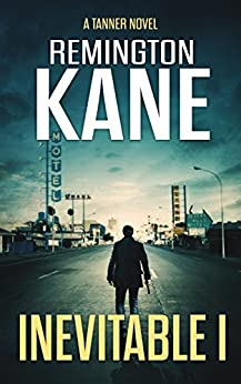 Inevitable I (A Tanner Novel Book 1) by [Kane, Remington]