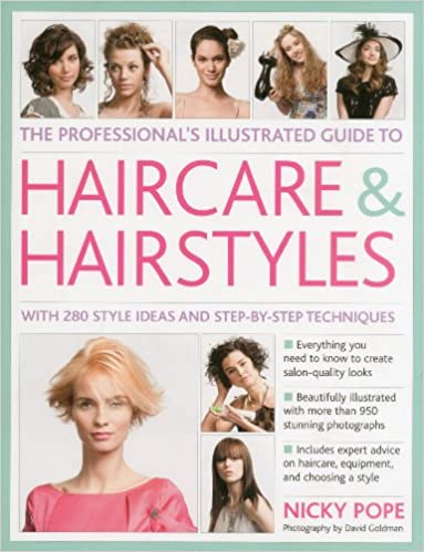 The Professionals Illustrated Guide To Haircare Hairstyles With 300 Style Ideas And Step By Techniques Nicky Pope 9780754819677 Amazon