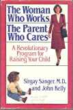 The Woman Who Works, the Parent Who Cares, Sirgay Sanger and John Kelly, 0316770493