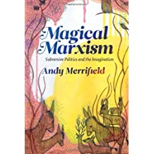 Magical Marxism: Subversive Politics and the Imagination: Written by Andy Merrifield, 2011 Edition, Publisher: Pluto Press [Paperback]