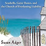 Seashells, Gator Bones, and the Church of Everlasting Liability: Stories from a Small Florida Town in the 1930s | Susan Adger