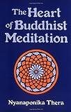 The Heart of Buddhist Meditation: Satipatthna: A Handbook of Mental Training Based on the Buddha's Way of Mindfulness