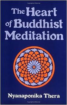 Book The Heart of Buddhist Meditation: Satipatthna: A Handbook of Mental Training Based on the Buddha's Way of Mindfulness