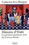 Histoire d'Haiti : La première république noire du Nouveau Monde par Roupert