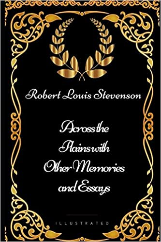 Book Across the Plains with Other Memories and Essays: By Robert Louis Stevenson - Illustrated