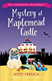 Mystery at Maplemead Castle: A laugh-till-you-cry cozy mystery (The Chapelwick Mysteries) (Volume 2) by  Kitty French in stock, buy online here