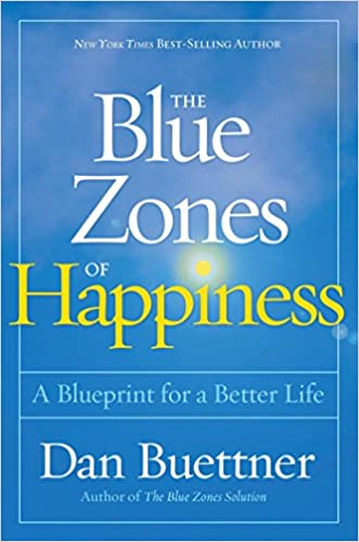 The Blue Zones of Happiness: Lessons From the World\'s Happiest ...