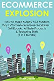 E-COMMERCE EXPLOSION: How to Make Money as a Modern Day E-Commerce Internet Marketer... Sell Ebooks, Affiliate Products & Teespring Shirts (3 in 1 bundle)