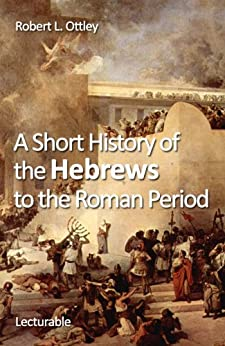 A Short History of the Hebrews to the Roman Period by [Ottley, Robert Lawrence]