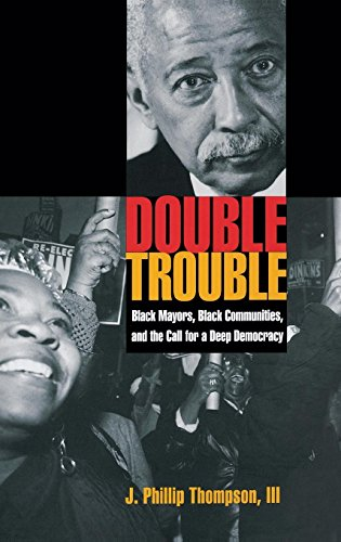 Double Trouble: Black Mayors, Black Communities, and the Call for a Deep Democracy (Transgressing Boundaries: Studies in Black Politics and Black Communities)