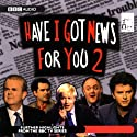 Have I Got News for You 2 Radio/TV Program by  BBC One Narrated by  uncredited