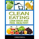 CLEAN EATING: LOOK GREAT AND FEEL HEALTHY