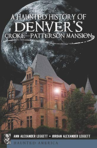 A Haunted History of Denver's Croke-Patterson Mansion (Haunted America) -