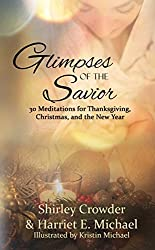 Glimpses of the Savior: 30 Meditations for Thanksgiving, Christmas, and the New Year