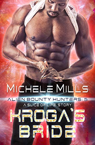 Kroga's Bride: A Slice of Life Short Story (Alien Bounty Hunters Book 5)
