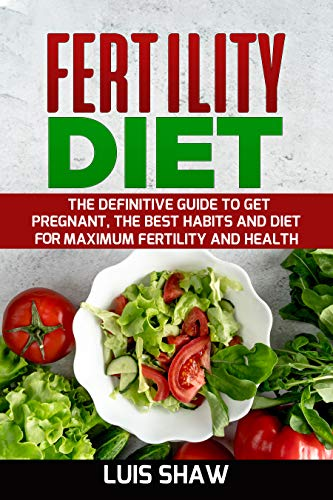 Fertility Diet: the definitive guide to get pregnant: The best habits and diet for maximum fertility and health.