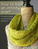 Can't seem to find the perfect scarf for your favorite outfit? Let How to Knit an Infinity Scarf  9 Fashionable Cowl Knitting Patterns help. This free eBook is stuffed with awesome knit cowl patterns and infinity scarves any one of these amaz...