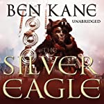 The Silver Eagle: Forgotten Legion Chronicles 2 | Ben Kane