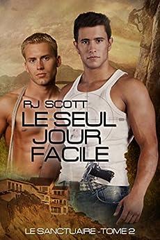 Le Seul Jour Facile (Le Sanctuaire t. 2) (French Edition) by [Scott, RJ]