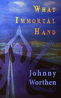 What Immortal Hand by [Worthen, Johnny]