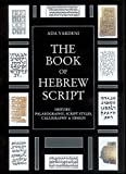 The Book of Hebrew Script: History, Paleaography, Script Styles, Calligraphy & Design (English and Hebrew Edition)