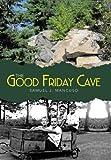 The Good Friday Cave, Samuel J. Mancuso, 1491833424