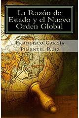 La Razon de Estado Y el Nuevo Orden Global: Una nueva propuesta: La Raz?n de Estado Solidaria (Spanish Edition) by Francisco Garc?a Pimentel Ruiz (2011-02-05) Paperback