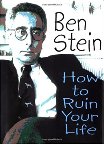 How To Ruin Your Life: Amazon.co.uk: Ben Stein: 9781561709748: Books