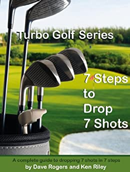 turbo golf series 7 steps to drop 7 shots a complete guide to dropping 7 shots in. Black Bedroom Furniture Sets. Home Design Ideas