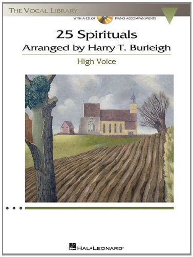 - 25 Spirituals Arranged by Harry T. Burleigh: With a CD of Recorded Piano Accompaniments High Voice, Book/CD (Vocal Library)