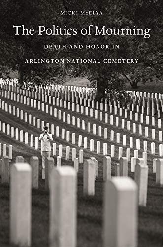 The Politics of Mourning: Death and Honor in Arlington National Cemetery ()