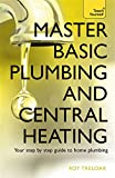 Master Basic Plumbing And Central Heating (Teach Yourself - General)