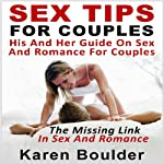 Sex Tips for Couples: His and Her Guide on Sex and Romance for Couples: The Missing Link in Sex and Romance | Karen Boulder