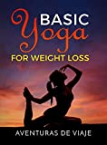 Basic Yoga for Weight Loss: 11 Basic Sequences for Losing Weight with Yoga (Health and Fitness Book 3)