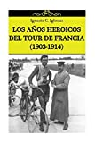 img - for Los a??os heroicos del Tour de Francia (1903-1914) by Ignacio G. Iglesias (2014-07-10) book / textbook / text book