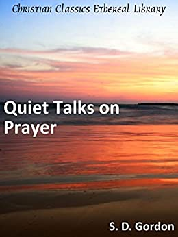 Quiet Talks on Prayer (Annotated) by [Gordon, S. D.]