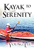 Kayak to Serenity, Young Lee, 1462651399
