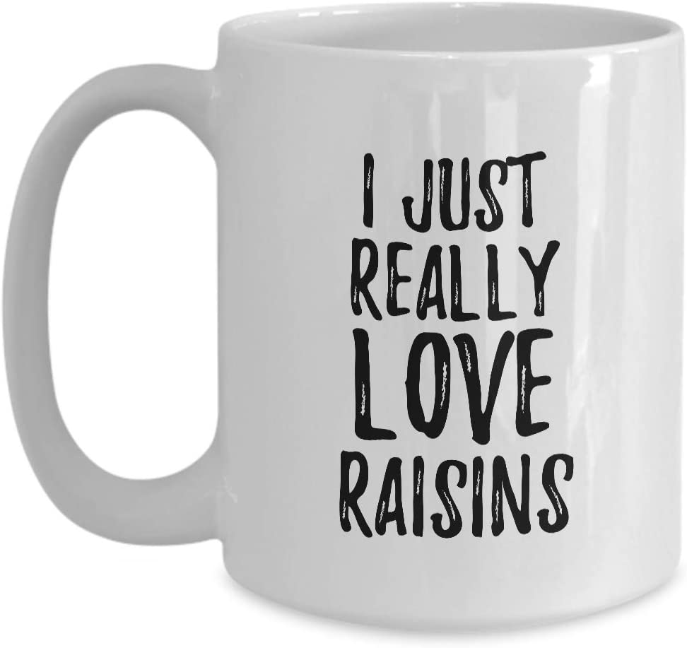 Raisins Mug Funny Food Lover Gift Addict I Just Really Love Coffee Tea Cup Large 15 oz