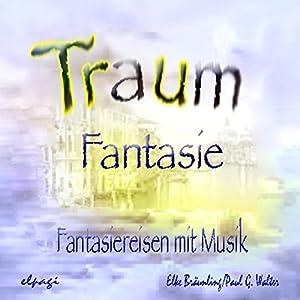Traumfantasie. Fantasiereisen und Musik für Klein und Groß Hörspiel