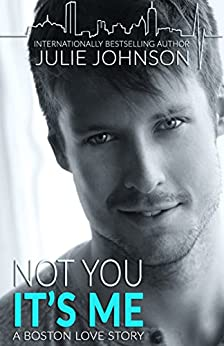 Not You It's Me (A Boston Love Story Book 1) by [Johnson, Julie]