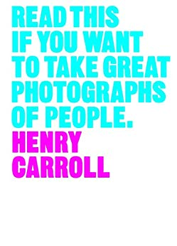 Read This if You Want to Take Great Photographs of People by [Carroll, Henry]